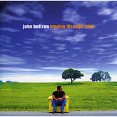 Moving Through Here (Bonus Track Version) von John Beltran