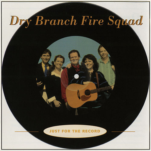 Just For The Record by The Dry Branch Fire Squad