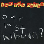 Our Last Album? by Toy Dolls
