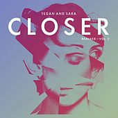 Closer Remixed - Vol. 2 by Tegan and Sara