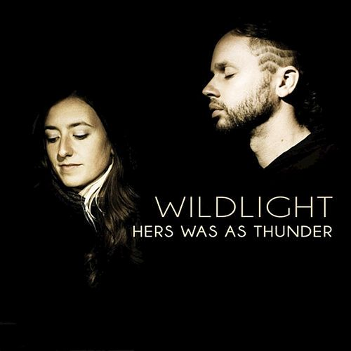 Hers Was as Thunder (feat. Ayla Nereo & The Polish Ambassador) by Wild Light