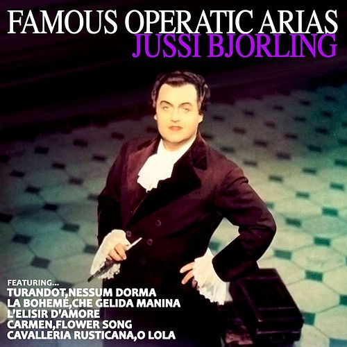 Jussi Bjorling Famous Operatic Arias by Jussi Bjorling