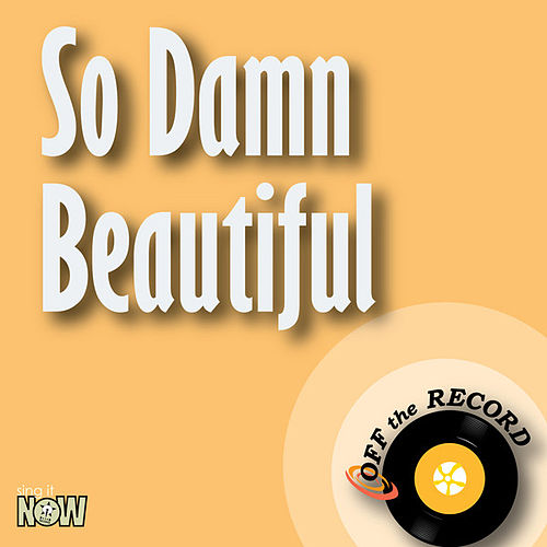 So Damn Beautiful by Off the Record