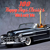 100 Happy Days Classics - '50s & Early '60s by Various Artists