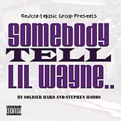 Somebody Tell Lil Wayne (Don't Step on Our Flag) by Soldier Hard