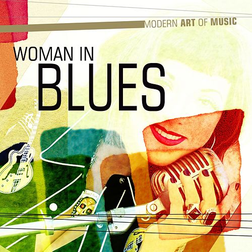 Modern Art of Music: Woman in Blues by Various Artists