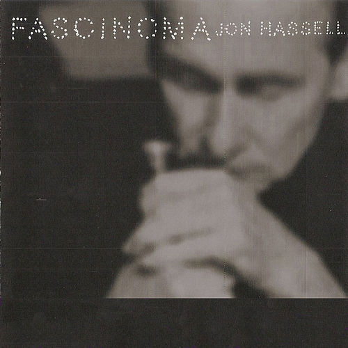 Fascinoma by Jon Hassell