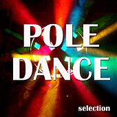 Pole Dance Selection (Lap Dance & Pole Dance) by Various Artists