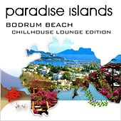 Paradise Islands (Bodrum Beach, Chillhouse Lounge Edition) by Various Artists