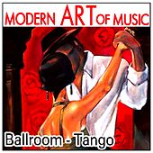 Modern Art of Music: Ballroom - Tango by Various Artists