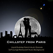 Chillstep from Paris: Liquid Dubstep French Music Grooves & Soft Electronic Restaurant Music Background by Chillstep DJ