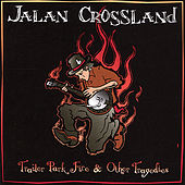 Trailer Park Fire & Other Tragedies by Jalan Crossland