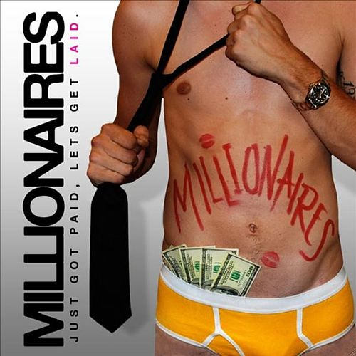 Just Got Paid, Let's Get Laid by Millionaires