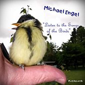 Listen to the Songs of the Birds by Michael Engel