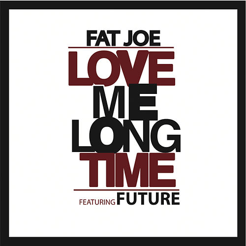 Love Me Long Time by Fat Joe