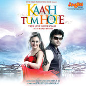 Kaash Tum Hote (Original Motion Picture Soundtrack) by Various Artists