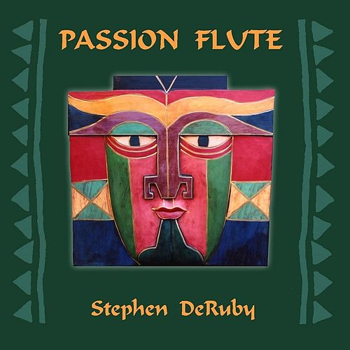 Passion Flute by Stephen DeRuby