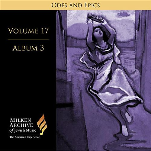 Milken Archive Digital Volume 17, Album 7: Ode and Epics - Dramatic Music of Jewish Experience by Various Artists