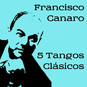 5 Tangos Clásicos by Francisco Canaro