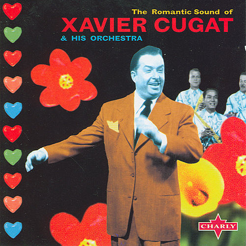 The Romantic Sound Of Xavier Cugat by Various Artists