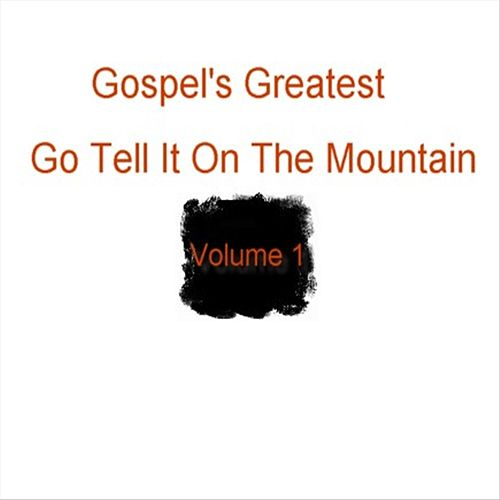 Gospel's Greatest - Volume 1 - Go Tell It On The Mountain by Various Artists