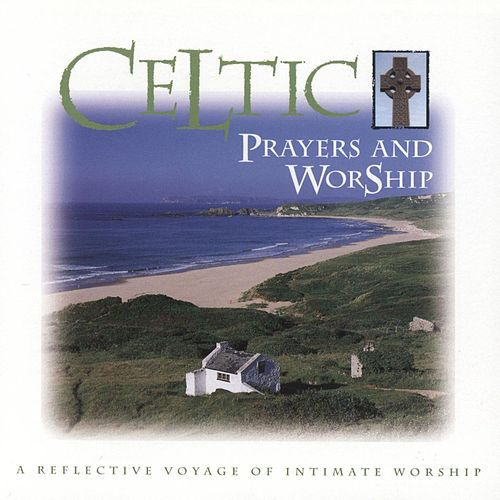 Celtic Prayers and Worship by Celtic Praise And Worship Band