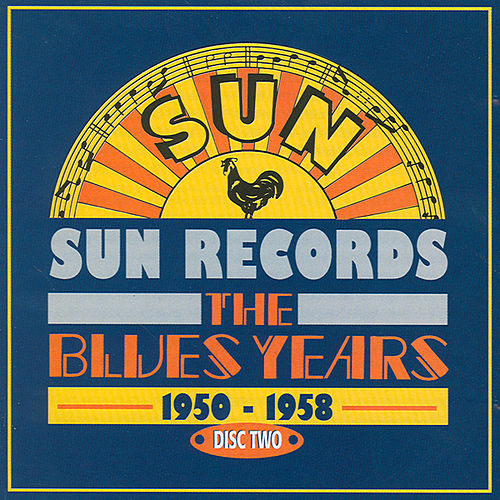 Sun Records - The Blues Years, 1950 - 1958 Cd2 by Various Artists