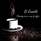 Phantasy Over a Cup of Coffee by Di Evantile