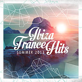 Ibiza Trance Hits - Summer 2013 by Various Artists