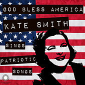 God Bless America: Kate Smith Sings Patriotic Songs for July 4th by Kate Smith