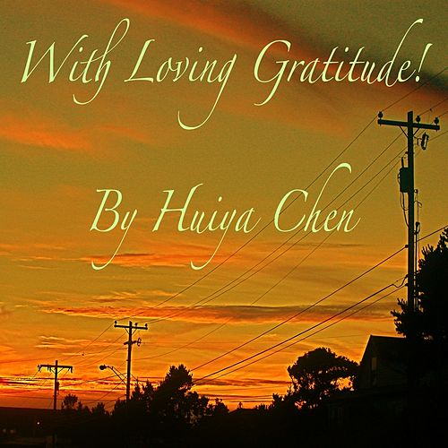 With Loving Gratitude by Huiya Chen