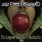 The Legend of Tom's Mustache - Single by 20 Foot Forehead