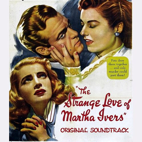The Strange Love of Martha Ivers Suite (Original Soundtrack Theme from 'The Strange Love of Martha Ivers') by Miklos Rozsa