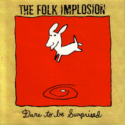 Dare To Be Surprised by The Folk Implosion
