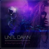 Until Dawn (A Lounge Party Night) by Various Artists
