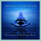 Thoughts in Slow Motion (Introspective Relaxing Music) by Various Artists