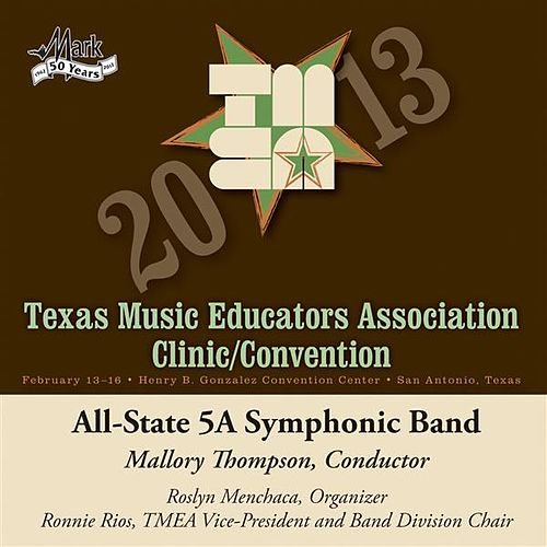 2013 Texas Music Educators Association (TMEA): All-State 5A Symphonic Band by Texas All-State 5A Symphonic Band