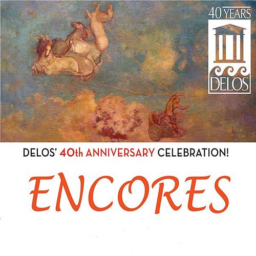 Delos 40th Anniversary Celebration: Encores! by Various Artists