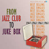 From Jazz Club to Juke Box: Best Selling Jazz Singles of 1961 von Various Artists