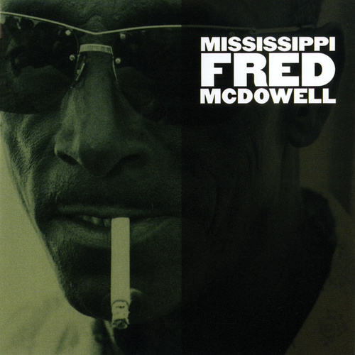 Mississippi Fred McDowell by Mississippi Fred McDowell
