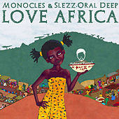 Love Africa (with Oral Deep) by The Monocles