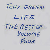 Life: The Rest of Tony Green, Vol. Four by Tony Green