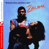 Whatcha Gonna Do (Digitally Remastered) by Zalmac