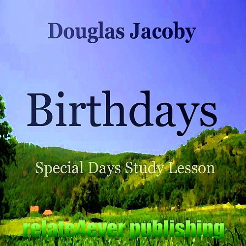 Birthdays (Special Days Study Lesson) by Douglas Jacoby