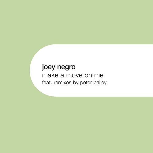 Make A Move On Me  by Joey Negro