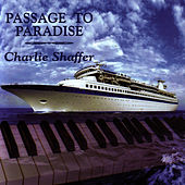 Passage To Paradise by Charlie Shaffer