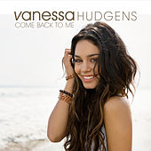 Come Back To Me by Vanessa Hudgens