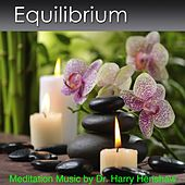 Meditation Music of Equilibrium (Music for Meditation) by Dr. Harry Henshaw