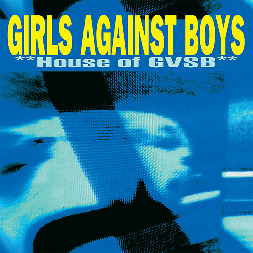House Of Gvsb by Girls Against Boys