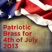 Patriotic Brass for 4th of July 2013 by Various Artists